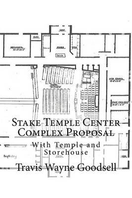 Stake Temple Center Complex Proposal - With Temple and Storehouse (Paperback): Travis Wayne Goodsell