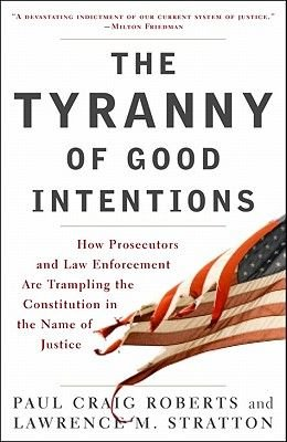 The Tyranny of Good Intentions (Electronic book text): Paul Craig Roberts, Lawrence M Stratton