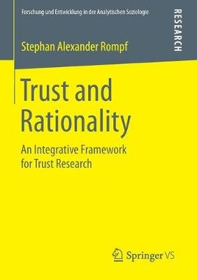 Trust and Rationality - An Integrative Framework for Trust Research (Paperback, 2015 ed.): Stephan Alexander Rompf