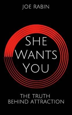 She Wants You - The Truth Behind Attraction (Paperback): Joe Rabin