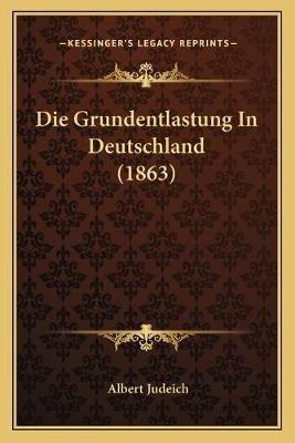 Die Grundentlastung in Deutschland (1863) (German, Paperback): Albert Judeich