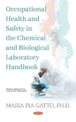 Occupational Health and Safety in the Chemical and Biological Laboratory Handbook (Hardcover): Gatto, Maria Pia, Ph.D