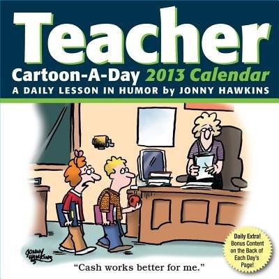 Teacher Cartoon-A-Day 2013 Calendar - A Daily Lesson in Humor (Calendar): Jonny Hawkins, Lisa Martin
