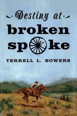Destiny at Broken Spoke (Paperback): Terrell L. Bowers