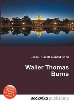 Waller Thomas Burns (Paperback): Jesse Russell, Ronald Cohn
