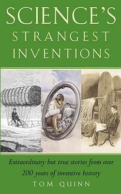Science's Strangest Inventions (Paperback): Tom Quinn