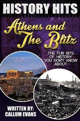 The Fun Bits of History You Don't Know about Athens and the Blitz - Illustrated Fun Learning for Kids (Paperback): Callum...