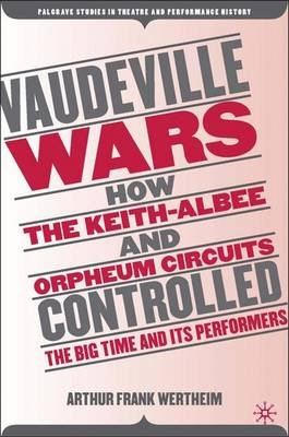 Vaudeville Wars - How the Keith-Albee and Orpheum Circuits Controlled the Big-Time and Its Performers (Hardcover, 2006 ed.):...