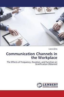 Communication Channels in the Workplace (Paperback): Zizka Laura