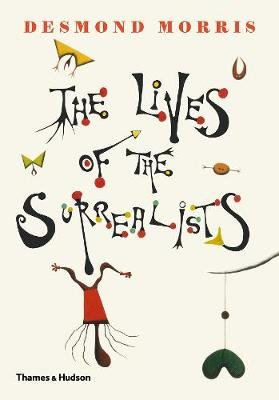 The Lives of the Surrealists (Hardcover): Desmond Morris