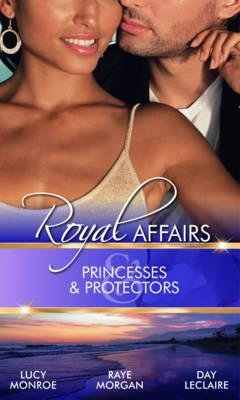 Princesses & Protectors - WITH Forbidden: The Billionaire's Virgin Princess AND Jack and the Princess AND The Forbidden...