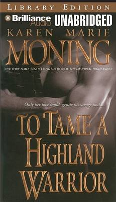 To Tame a Highland Warrior (MP3 format, CD, Unabridged): Karen Marie Moning