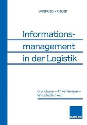 Informationsmanagement in Der Logistik - Grundlagen Anwendungen Wirtschaftlichkeit (German, Paperback, 1995 ed.): Winfried...