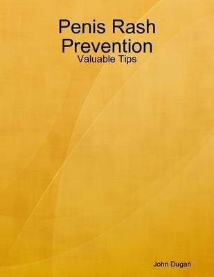 Penis Rash Prevention: Valuable Tips (Electronic book text): John Dugan