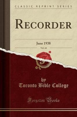 Recorder, Vol. 44 - June 1938 (Classic Reprint) (Paperback): Toronto Bible College