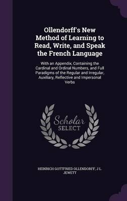 Ollendorff's New Method of Learning to Read, Write, and Speak the French Language - With an Appendix, Containing the...