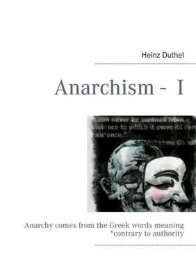 Anarchism - I (Paperback): Heinz Duthel