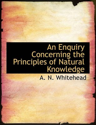 An Enquiry Concerning the Principles of Natural Knowledge (Hardcover): A. N. Whitehead