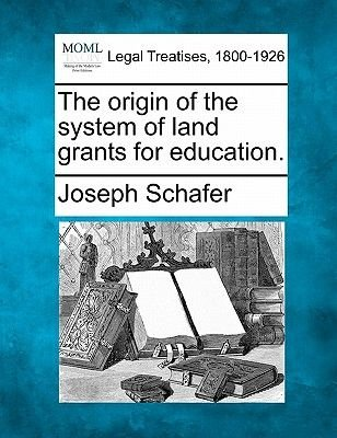 The Origin of the System of Land Grants for Education. (Paperback): Joseph Schafer