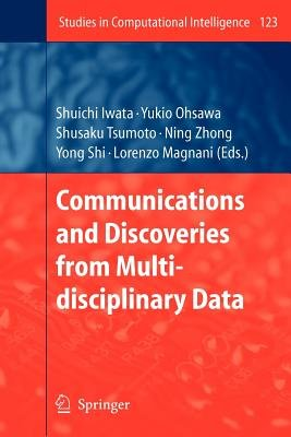 Communications and Discoveries from Multidisciplinary Data (Paperback, 1st ed. Softcover of orig. ed. 2008): Shuichi Iwata,...