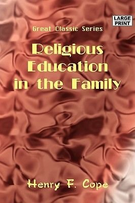 Religious Education in the Family (Large print, Paperback, large type edition): F. Cope Henry F. Cope