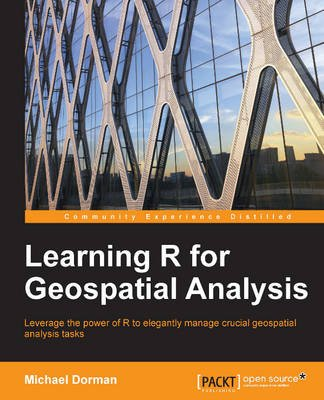 Learning R for Geospatial Analysis (Paperback): Michael Dorman