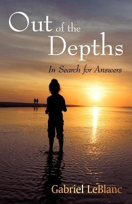 Out of the Depths - In Search for Answers (Electronic book text): Gabriel LeBlanc