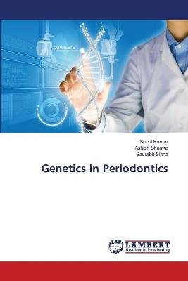 Genetics in Periodontics (Paperback): Kumar Snehi, Sharma Ashish, Sinha Saurabh