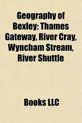 Geography of Bexley Geography of Bexley - Thames Gateway, River Cray, Wyncham Stream, River Shuttle Thames Gateway, River Cray,...