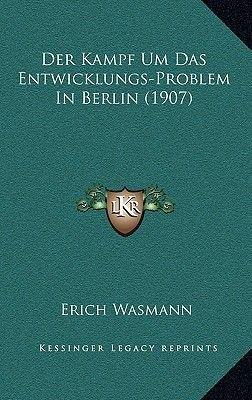 Der Kampf Um Das Entwicklungs-Problem in Berlin (1907) (German, Paperback): Erich Wasmann