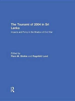 The Tsunami of 2004 in Sri Lanka - Impacts and Policy in the Shadow of Civil War (Electronic book text): Ragnhild Lund, Piers...