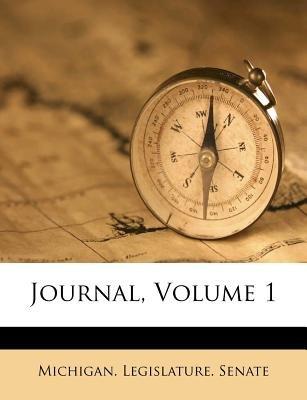 Journal, Volume 1 (Paperback): Michigan Legislature Senate