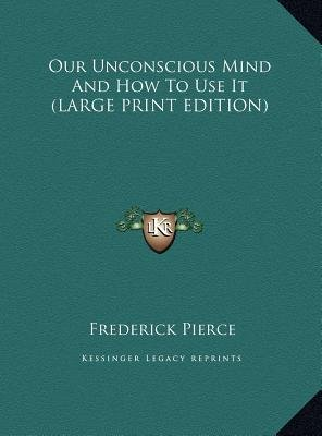 Our Unconscious Mind and How to Use It (Large print, Hardcover, large type edition): Frederick Pierce