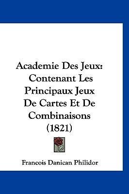 Academie Des Jeux - Contenant Les Principaux Jeux de Cartes Et de Combinaisons (1821) (English, French, Hardcover):...