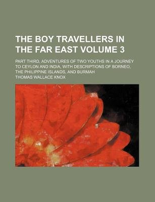 The Boy Travellers in the Far East Volume 3; Part Third, Adventures of Two Youths in a Journey to Ceylon and India, with...
