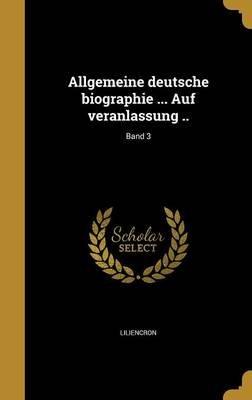 Allgemeine Deutsche Biographie ... Auf Veranlassung ..; Band 3 (German, Hardcover): Rochus Freiherr von Liliencron, Franz Xaver...