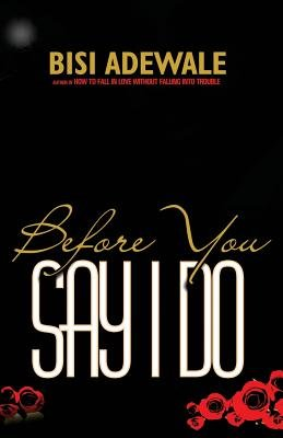 Before You Say I Do (Paperback): Bisi Adewale