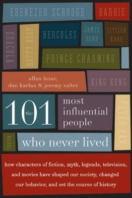 The 101 Most Influential People Who Never Lived - How Characters of Fiction, Myth, Legends, Television, and Movies Have Shaped...