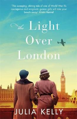 The Light Over London - A heartbreaking and romantic World War Two historical novel (Hardcover): Julia Kelly