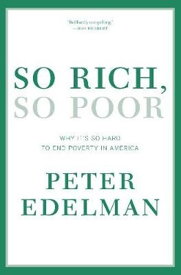 So Rich, So Poor - Why it's So Hard to End Poverty in America (Paperback): Peter Edelman
