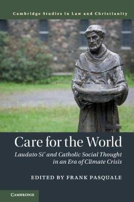 Law and Christianity - Care for the World: Laudato Si' and Catholic Social Thought in an Era of Climate Crisis...