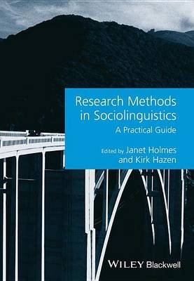 Research Methods in Sociolinguistics: A Practical Guide (Electronic book text): Janet Holmes, Kirk Hazen