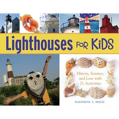 Lighthouses for Kids - History, Science, and Lore with 21 Activities (Electronic book text): Katherine L. House