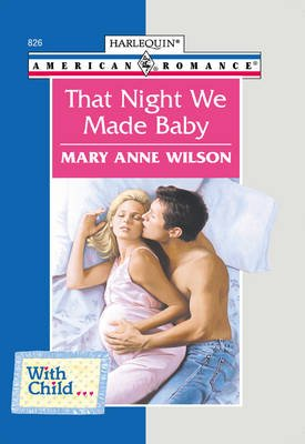 That Night We Made Baby (Electronic book text, ePub First edition): Mary Anne Wilson