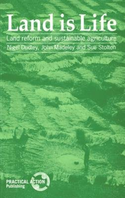Land is Life - Land Reform and Sustainable Agriculture (Paperback): Nigel Dudley, John Madeley, Sue Stolton