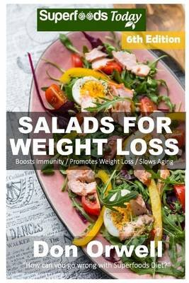 Salads for Weight Loss - Sixth Edition: Over 110 Quick & Easy Gluten Free Low Cholesterol Whole Foods Recipes Full of...