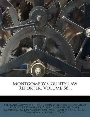 Montgomery County Law Reporter, Volume 36... (Paperback): Freeland Gotwalts Hobson