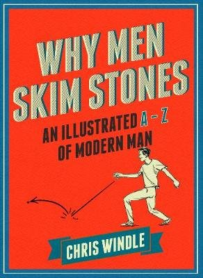 Why Men Skim Stones - An Illustrated A-Z of Modern Man (Electronic book text): Chris Windle