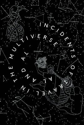 Incidents of Travel in the Multiverse (Paperback): AL and AL, Brian Greene, Grant Morrison, Marina Warner, Sarah Perks, Bren...
