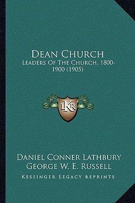 Dean Church - Leaders of the Church, 1800-1900 (1905) (Paperback): Daniel Conner Lathbury